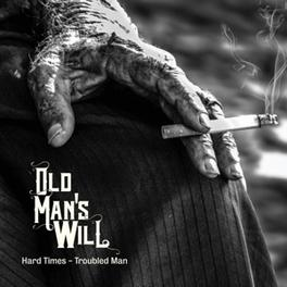HARD TIMES - TROUBLED MAN .. MAN. OLD WILL CD
