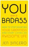 You Are A Badass: How To Stop Doubting Your Greatness And Start